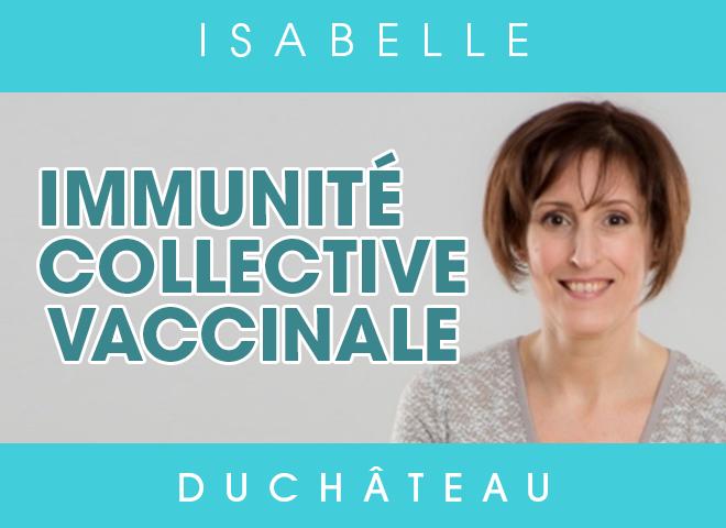 L'immunité collective vaccinale avec Isabelle Duchâteau