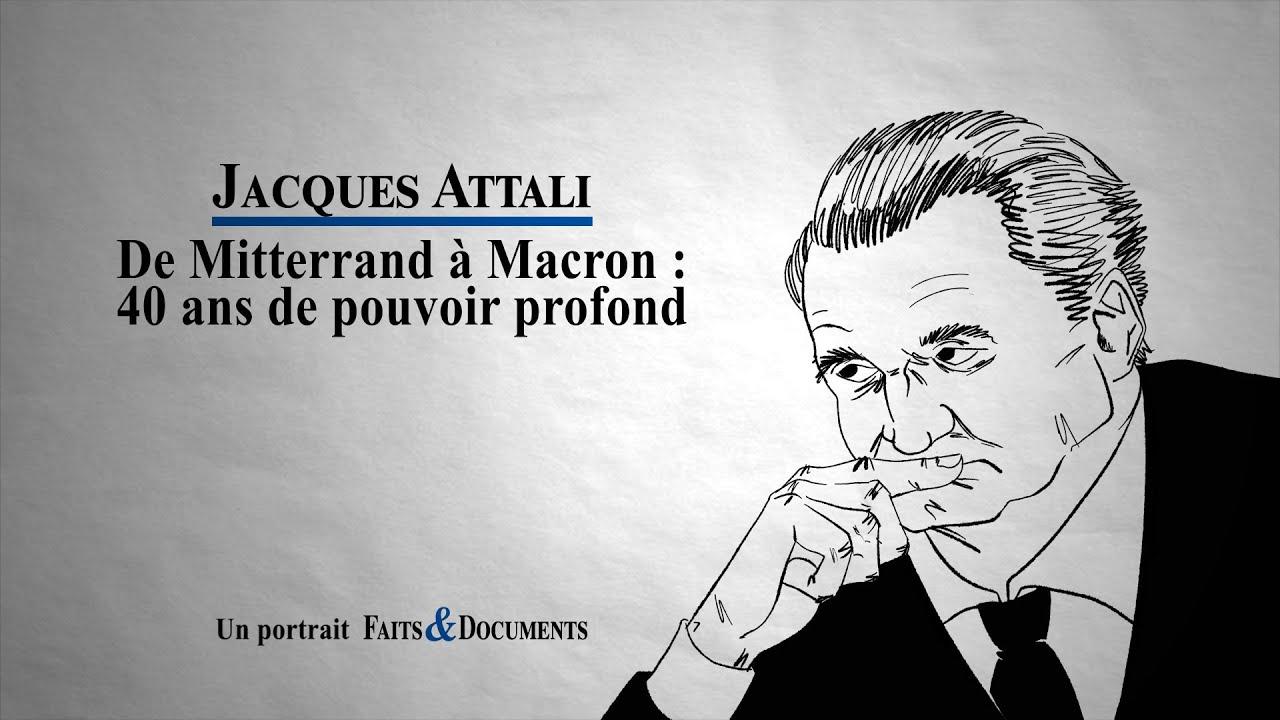 Jacques Attali – De Mitterrand à Macron : 40 ans de pouvoir profond